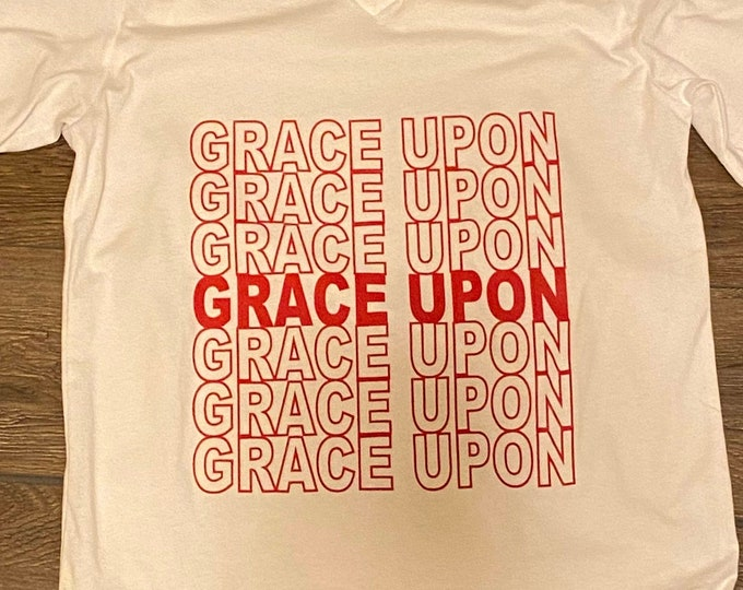 Grace Upon Grace Shirt