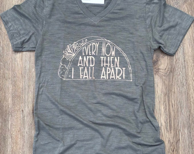 Every now and then I fall apart taco shirt