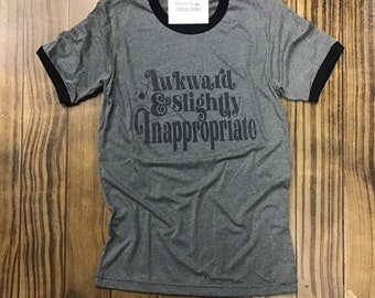 3f67d225 Awkward and slightly inappropriate funny ringer shirt