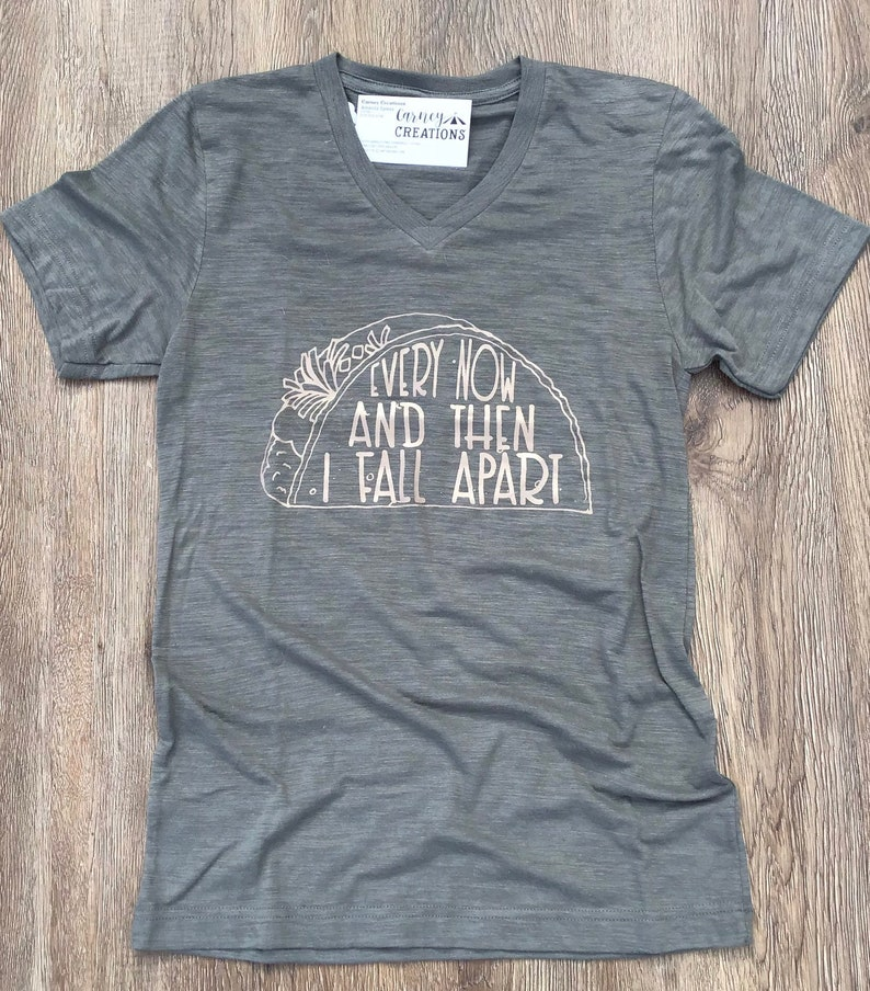 6a6e32226 Every now and then I fall apart taco shirt | Etsy