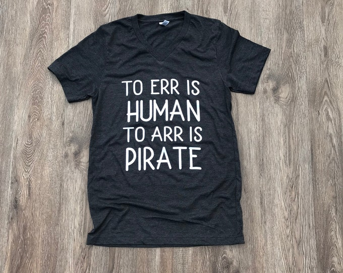 To Err is Human To Arr is Pirate, funny pirate shirt