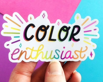 Color Enthusiast Holographic Sticker | Rainbow Colorful Artist Vinyl Decal | Graphic Designer Crafter | Lettering Love Positivity Maker