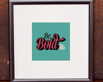 "Be Bold 4""x4"" Screen Print"