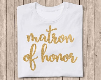 Matron of Honor Shirt, Matron of Honor, Iron On Decal, Gold Glitter Iron On, Bridal Party, DIY Bridesmaid Shirt