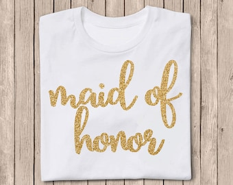 Maid of Honor Shirt, Maid of Honor, Iron On Decal, Gold Glitter Iron On, Bridal Party, DIY Bridesmaid Shirt