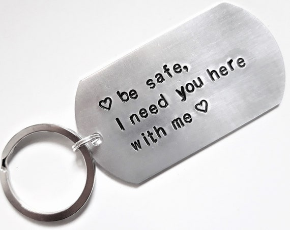 be safe I need you here with me Customizable Hand Stamped Light Weight Aluminum Rectangle key chain Best Friend gift Boyfriend Girlfriend