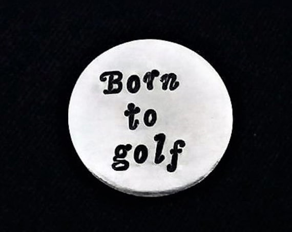 Golf Ball Marker Handstamped with Born to golf, Custom Golf Marker, Father's day gift for him, golfing brother, husband gift handstamped