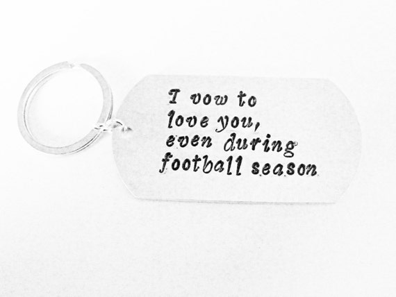 Personalized keychain, hand stamped key chain, wedding vows, I vow to love you even during football season, handstamped men gift