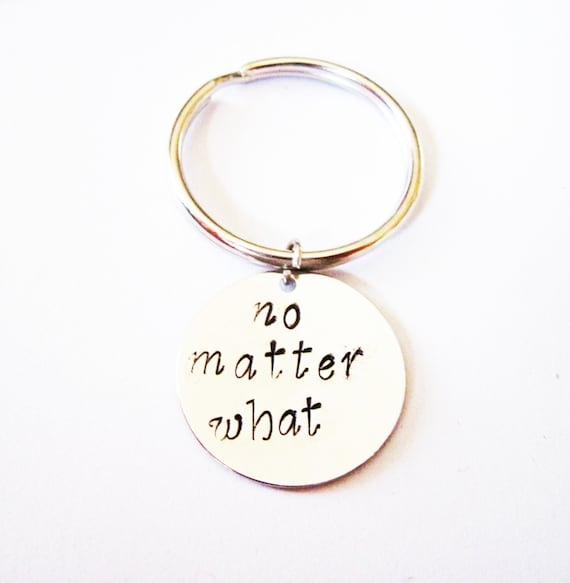 no matter what, Hand Stamped key chain, handstamped keychain, Moving Away Gift, Best Friend Gift, Graduation keychain, key ring keyring