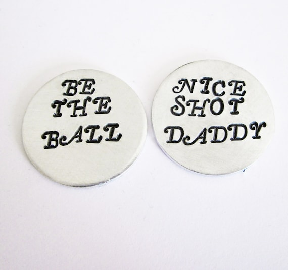 Two Personalized Golf Ball Marker, 2 Custom Golf Ball Marker, Gift for Men, Hand Stamped Accessory, be the ball, nice shot daddy, aluminium