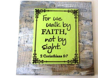 Scripture Wall Decor.  For we walk by FAITH, not by sight.  2 Corinthians 5:7.  Small Handmade Christian Biblical Bible Verse Sign Display