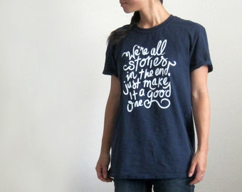 We're All Stories in the End - Doctor Who Inspired T-Shirt -- Hand Screen Printed Design