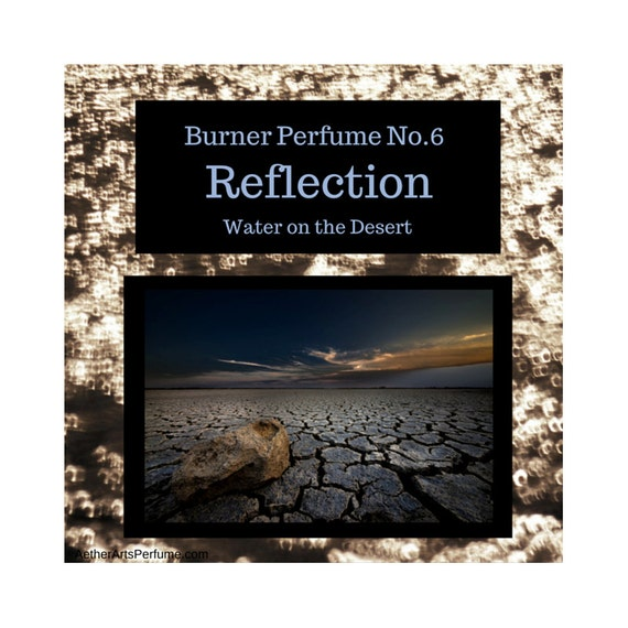 Burner Perfume No.6: Reflection, Water on the Desert an Atmospheric Scent Portrait of a Desert Thunder Storm & smell of Rain