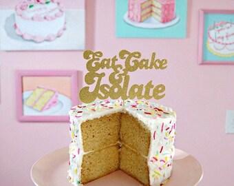 Quarantine Cake Topper/Custom Cake Topper/ Quarantine Party/ Birthday Party Decor/ Covid Cake Topper/ Eat Cake And Isolate