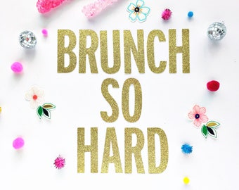Brunch So Hard Banner/ Graduation/ Hen Party/ 30th Birthday/ 21st Birthday/ Gender Reveal/ Garland/ Bride Tribe/ Team Bride/ Bridal Shower
