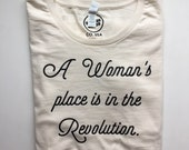 A Woman's Place Is In The Revolution - Feminist Tee  - Revolution - Equality - Feminist Shirt - Organic Shirt - Women's March