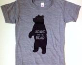 Brave as a Bear -Screenprint T Shirt - Kids Tee Shirt - Bear Toddler T Shirt - Grey Vintage Feel Shirt - Bear Tee