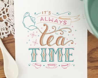 It's Always Tea Time — Tea Accessories — Kitchen Decor — Kitchen Signs — Wall Decor — Tea Lover Gift — Art Print — Quote Print