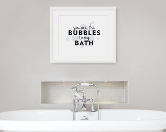 You Are The Bubbles To My Bath-Bath Quote, Bathroom Wall Quote, Bubble Bath Print, Love Wall Quote, Bubble To My Bath, Typographic Art Print