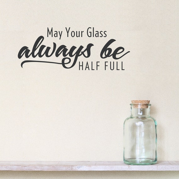 May Your Glass Always Be Half Full Wall Quote Decal Glass Etsy