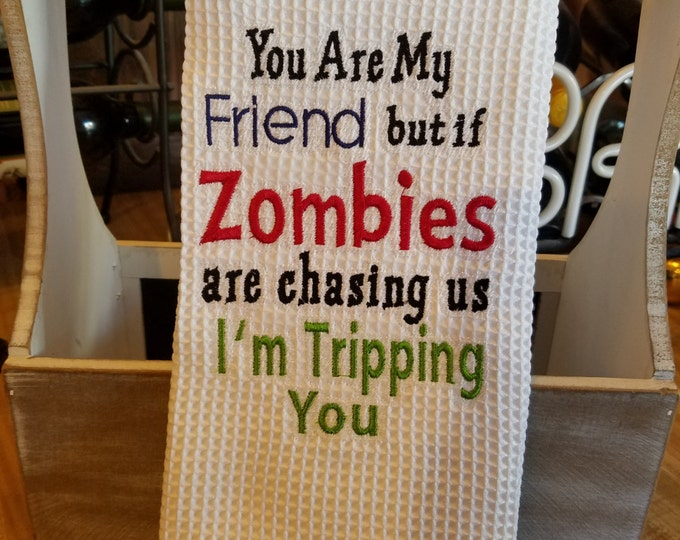 """Novelty Hand Towel """"You Are My Friend but if Zombies are chasing You, I'm Tripping You"""""""