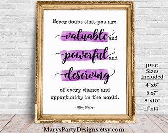 Valuable Powerful Deserving Poster Printable - Never doubt that you are valuable and powerful and deserving Hillary HRC 8x10 4x6 5x7 11x4