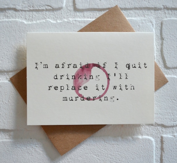 Im afraid if I QUIT DRINKING replace it with murdering funny alcohol card just because cards sarcastic wine cards red wine card gift cards
