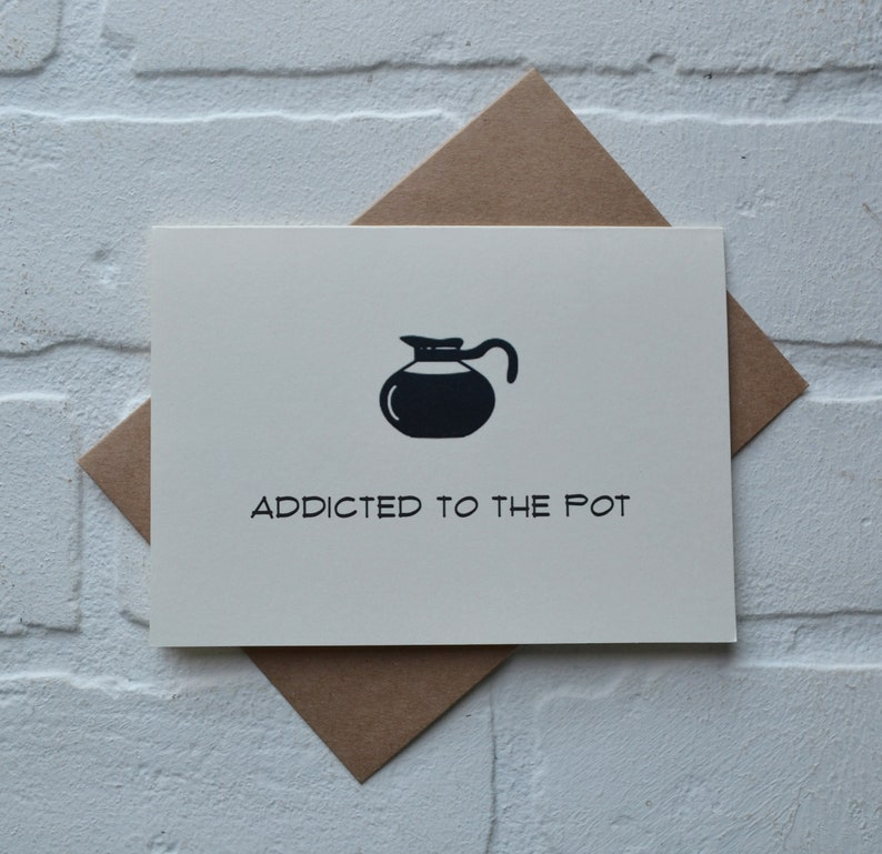 ADDICTED to the POT funny coffee card funny gift card coffee image 0