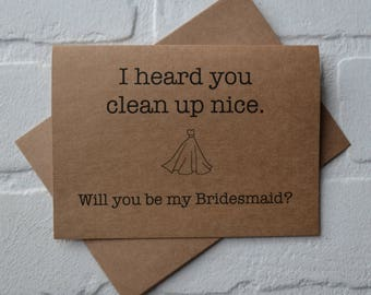 I heard you CLEAN up nice will you be my bridesmaid Card Funny wedding party card maid of honor card matron of honor card dress up cards