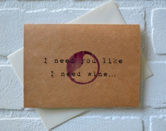 I NEED you like I need WINE card funny wine card just because cards funny alcohol card sarcastic wine cards red wine card wine gift cards