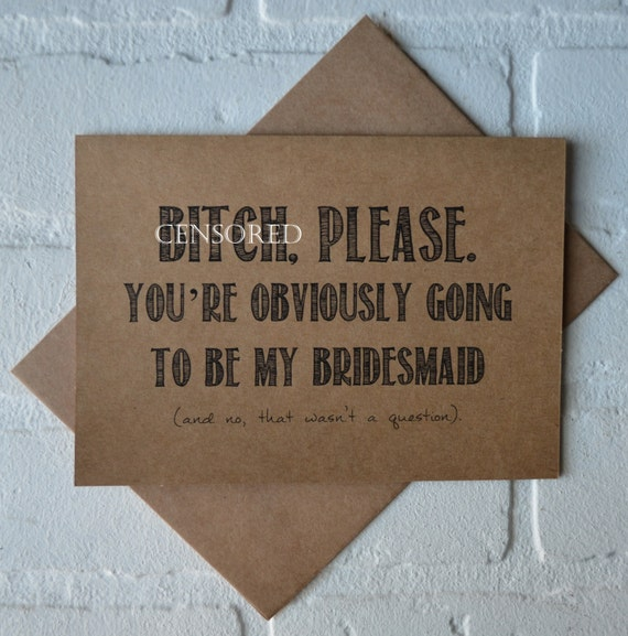 B Tch Please You Re Obviously Going To Be My Maid Of Honor Funny Bridesmaid Card Kraft Cards Will You Be My Maid Of Honor Bridal Party Cards