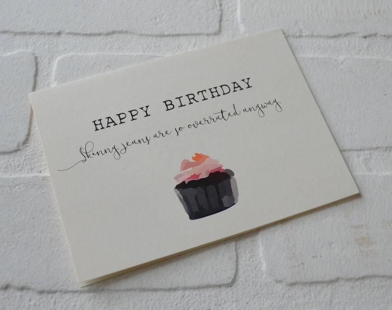 cupcake card funny friend birthday card happy BIRTHDAY card skinny jean funny birthday card SKINNY JEANS are overrated birthday card