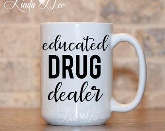 Pharmacy, Pharmacist Coffee Mug, Educated Drug Dealer, Gift for Pharmacist, Funny Pharmacist Gift, Pharmacy School Gift, Med School MSA127