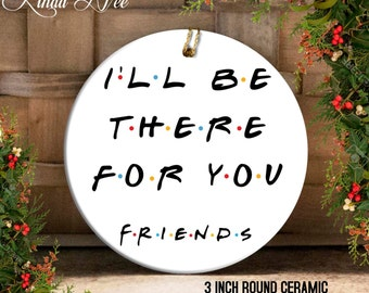 ill be there for you friends tv show ornament friends tv show christmas gift ornament funny friends ornament best friend ornament oph41 - Best Friend Christmas Ornaments