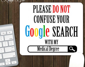 Please Do Not Confuse Your GOOGLE Search With My Medical Degree, Doctor  Gift, Funny Doctor Gift MOUSEPAD PHD, Medical School Graduation ASG3