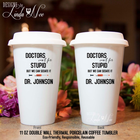 Doctors can't fix stupid but we can sedate it Personalized TRAVEL Ceramic  Coffee Tumbler Mug, Medical Doctor Dr Medical School Grad MSA147