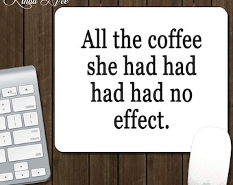 Mouse Pad, All the coffee she had no effect, Desk Accessories, Office Accessories, Funny Mouse Pad, Geek Mousepad, Coffee Lover, Work AS4