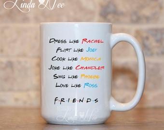 FRIENDs TV Show Mug, Dress like Rachel, Flirt like Joey, Friends TV Fan Gift, Friends Mug, Friends TV Show Gift, Rachael, Monica Ross MPH215