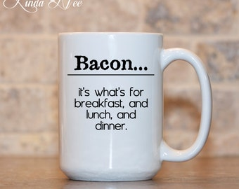 BACON Breakfast Lunch Diner Mug, Funny Bacon Coffee Mug, Funny Bacon Quote Mug, Bacon Lover Gift Idea, Bacon Gift, Pig Gift Bacon Love MSA27