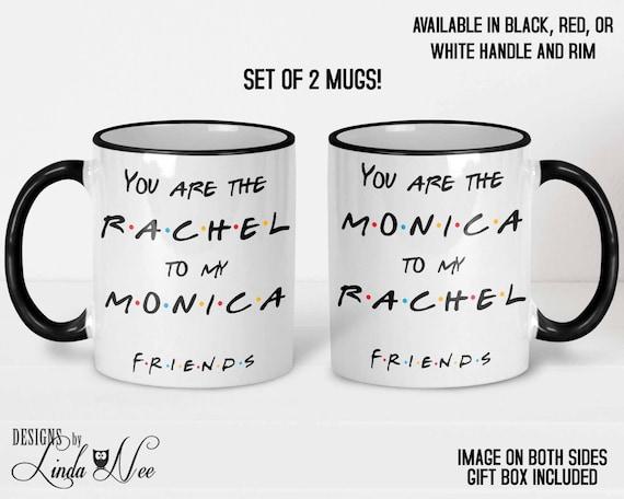 Best Friend Mug friends coffee mug You are the Rachel to my Monica mug Friends mug friends tv show gift Best Friend Gift bff mug gift