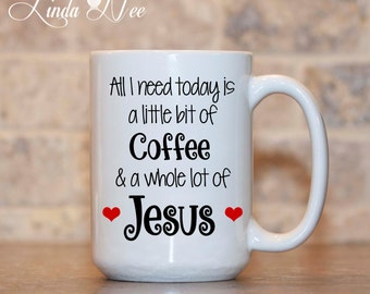 Christian MUG, All I need today is a Little bit of Coffee and a Whole lot of JESUS, Christian Coffee Mug, Coffee and Jesus Mug, Bible MCH9