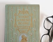 Antique Friendship Poetry Book - To Have a Friend Be One - Vintage 1910 Gilt Embossed Hardcover Book - Richard Glasspool - Quote Art Book
