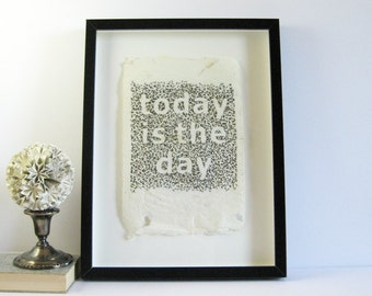 today is the day - 13 x 17 Framed Embroidery Art on Handmade Paper - Black and White Typography Art - Inspirational Quote - Contemporary Art