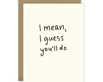Funny Fiancé Card, Funny Anniversary Card, Funny card for your husband, Funny card for wife, Funny card significant other, Guess You'll Do
