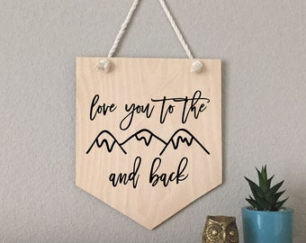 Nursery Sign, Bedroom sign, Sign for home, Home sign, Wall Decor, Wood Pennant Sign, Home decor, Decor, Love you to the mountains and back