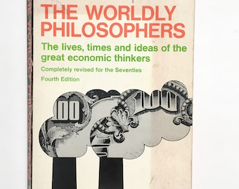 The Worldly Philosophers - The lives, times and ideas of the great economic thinkers - Robert L. Heilbroner