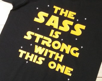 The Sass is Strong with This One Shirt - Sass is Strong Shirt - Funny Kids Clothes - Toddler Shirt Youth Tee Funny Shirt