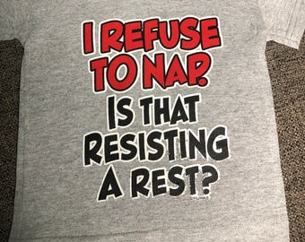 I refuse to nap...is that resisting arrest?  Infant tee