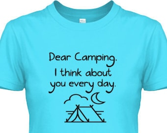 Women's T-shirt - Dear Camping, I think about you every day - Shirt Top Color Options Vacation Summer Mom Camp Tent Outdoors Vacay Nature