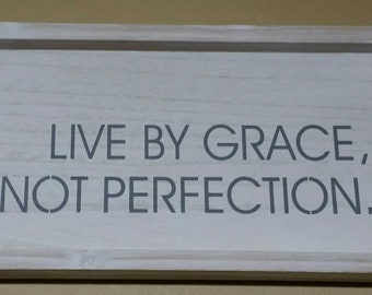 Lettered Painted Wood Sign - Live By Grace, Not Perfection. Finish White / Grey.